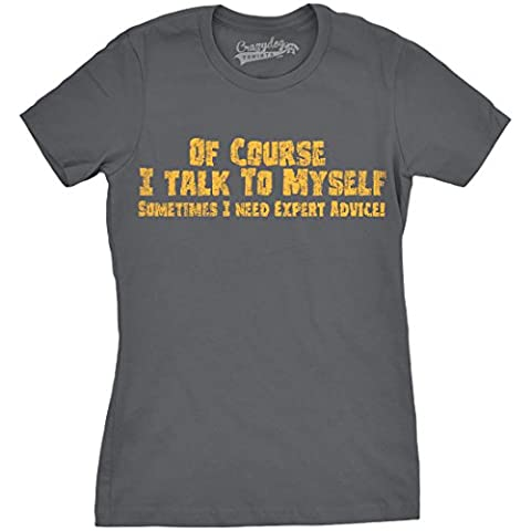 Crazy Dog TShirts - Womens Of Course I Talk To Myself I Need Expert Advice Funny Sarcastic T Shirt (Dark Grey) XXL - Femme