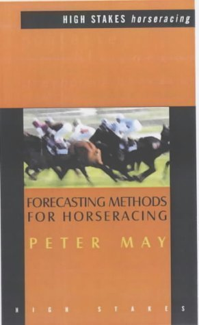 Forecasting Methods for Horseracing by May, Peter published by Raceform Ltd (1998)