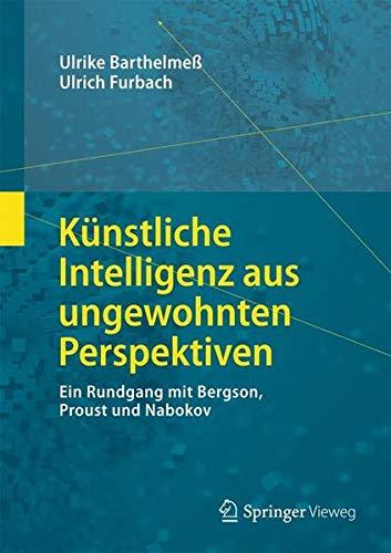 Künstliche Intelligenz aus ungewohnten Perspektiven: Ein Rundgang mit Bergson, Proust und Nabokov (Die blaue Stunde der Informatik)