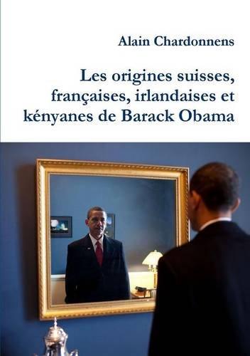Les origines suisses, françaises, irlandaises et kényanes de Barack Obama. De l'utilisation de la généalogie en politique par Alain Chardonnens