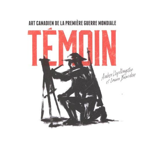 Témoin: Art Canadien De La Première Guerre Mondiale par Amber Lloydlangston