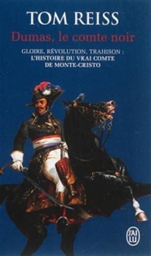 Dumas, le comte noir : Gloire, révolution, trahison : l'histoire du vrai comte de Monte-Cristo de Tom Reiss (4 février 2015) Broché