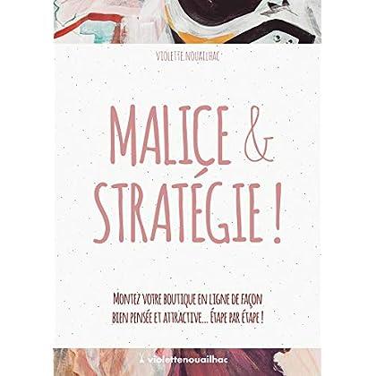 Malice & Stratégie !: Montez votre boutique en ligne de façon bien pensée et attractive… Étape par étape !