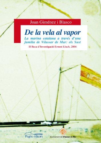 De la vela al vapor: La marina catalana a través d'una família de Vilassar de Mar: els Sust (Sèrie Estudis)