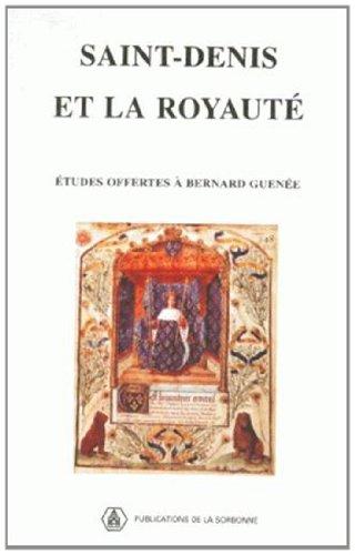 Saint-Denis et la royauté. Mélanges offerts à Bernard Guenée par Alain Demurger, Isabelle Heullant-Donat, Collectif, Colette Beaune
