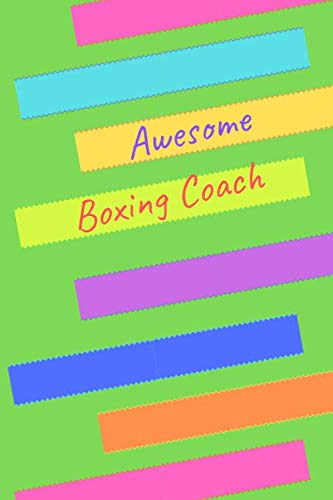 Awesome Boxing Coach: (6x9 Journal): Lined Blank 100 Page, Great for Lists, Notes, Jouranling, Gift ideas for Appreciation,Christmas or Year End