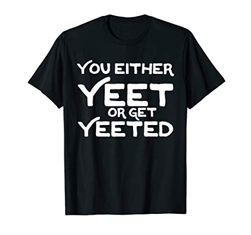 Funny You Either Yeet or Get Yeeted Meme T-Shirt