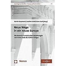 Neue Wege in ein neues Europa: Die deutsch-französischen Beziehungen nach dem Ende des Kalten Krieges