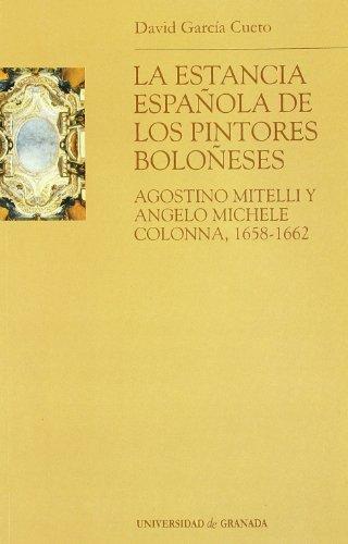 La estancia española de los pintores boloñeses Agostino Mitelli y Angelo Micele Colonna, 1658-1662 (Monográfica Humanidades/ Arte y Arqueología)