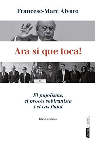 Ara sí que toca!: El pujolisme, el procés sobiranista i el cas Pujol (P.VISIONS Book 78) (Catalan Edition)