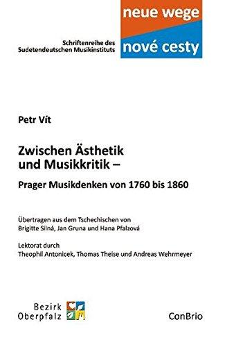 Zwischen Ästhetik und Musikkritik – Prager Musikdenken von 1760 bis 1860 (Neue wege – nové cesti. Schriftenreihe des Sudetendeutschen Musikinstituts)