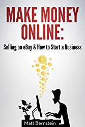 Make Money Online: Selling on eBay & How to Start a Business: Learn How to Get Money Fast and Earn an Extra $24,000 a Year Selling on eBay and Spend No Money Upfront on Inventory. (English Edition)