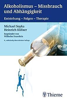 Alkoholismus - Mißbrauch und Abhängigkeit: Entstehung - Folgen - Therapie de [Feuerlein, Wilhelm, Küfner, Heinrich, Soyka, Michael]