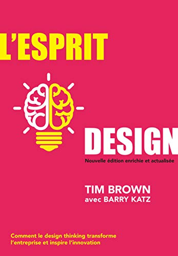 L'esprit design : Comment le design thinking transforme l'entreprise et inspire l'innovation par Tim Brown,Barry Katz
