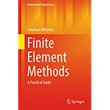 Finite Element Methods: A Practical Guide (Mathematical Engineering)