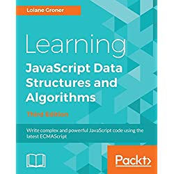 Learning JavaScript Data Structures and Algorithms: Write complex and powerful JavaScript code using the latest ECMAScript (English Edition)