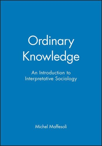 Ordinary Knowledge: Introduction to Interpretative Sociology by Michel Maffesoli (1996-05-14)