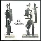 Julio Gonzalez: 1876-1942 : Plastiken, Zeichnungen, Kunstgewerbe : the Solomon R. Guggenheim Museum, New York, 11. Marz bis 8. Mai, 1983, ... 1983 (Akademie-Katalog) (German Edition)