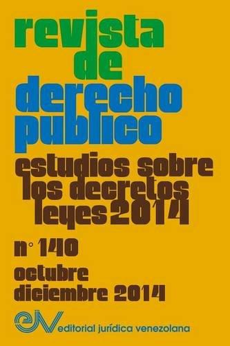 REVISTA DE DERECHO PÚBLICO (Venezuela) No. 140, Estudios sobre los Decretos leyes 2014, Oct.- Dic. 2014