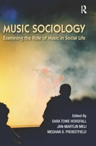 Music Sociology: Examining the Role of Music in Social Life by Sara Towe Horsfall (2014-02-01)