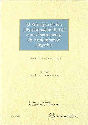 El principio de no discriminación fiscal como instrumento de armonización negativa (Monografía)
