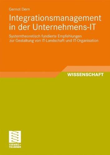 Integrationsmanagement in der Unternehmens-IT: Systemtheoretisch fundierte Empfehlungen zur Gestaltung von IT-Landschaft und IT-Organisation - Gestaltung Der Landschaft