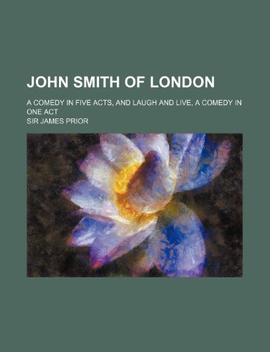 John Smith of London; A Comedy in Five Acts, and Laugh and Live, a Comedy in One Act