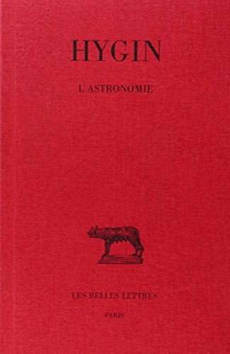 Hygin, L'Astronomie (Collection Des Universites de France Serie Latine)