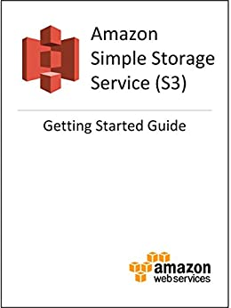 Amazon Simple Storage Service (S3) Getting Started Guide (English Edition) par [Amazon Web Services]