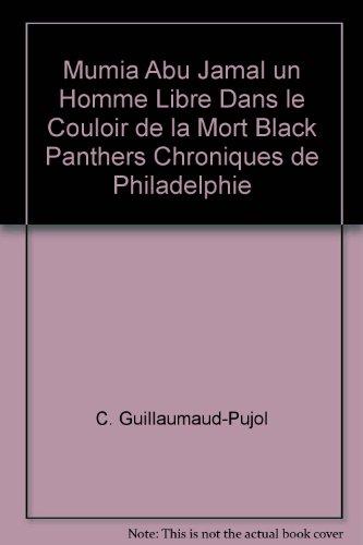 Mumia Abu Jamal un Homme Libre Dans le Couloir de la Mort Black Panthers Chroniques de Philadelphie