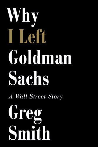why-i-left-goldman-sachs-a-wall-street-story-by-smith-greg-2012-