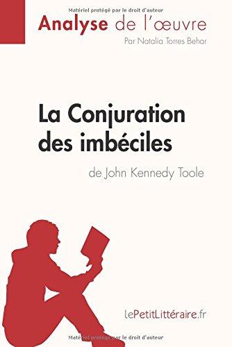 La Conjuration des imbciles de John Kennedy Toole (Analyse de l'oeuvre): Comprendre La Littrature Avec Lepetitlittraire.Fr