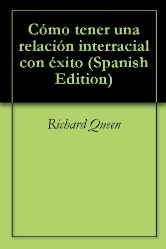 Cómo tener una relación interracial con éxito por Richard Queen