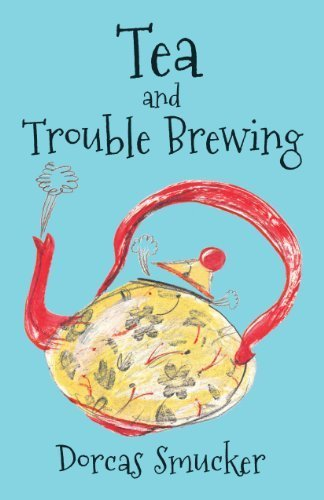 tea-and-trouble-brewing-by-dorcas-smucker-2012-10-30