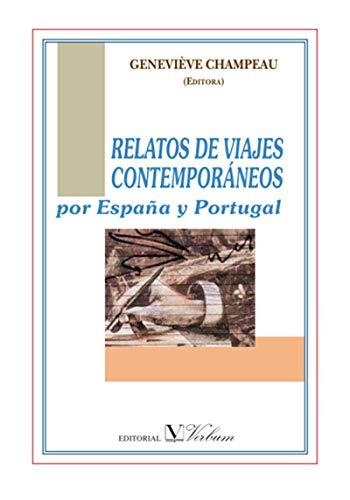 Relatos de viajes contemporáneos por España y Portugal: Una obra literaria de viajes por la península ibérica por Geneviève Champeau