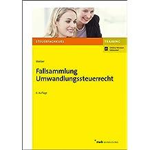 Fallsammlung Umwandlungssteuerrecht (Steuerfachkurs)