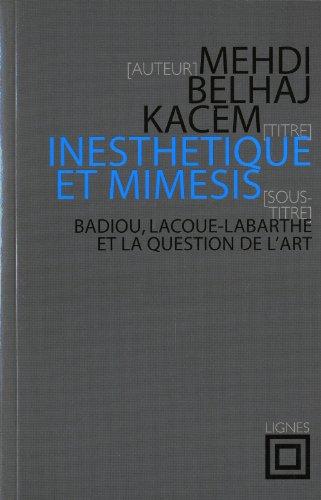 Inesthétique et mimèsis : Badiou, Lacoue-Labarthe et la question de l'art par Medhi Belhaj Kacem