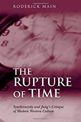 The Rupture of Time: Synchronicity and Jung's Critique of Modern Western Culture by Roderick Main (2004-09-01)