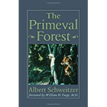 """The Primeval Forest: Including """"On the Edge of the Primeval Forest"""" and """"More from the Primeval Forest"""" (The Albert Schweitzer Library)"""