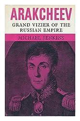 Arakcheev: Grand Vizier of the Russian Empire