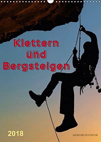 Klettern und Bergsteigen (Wandkalender 2018 DIN A3 hoch): Faszination Berg - nichts für Ängstliche. (Monatskalender, 14 Seiten ) (CALVENDO Sport) [Kalender] [Apr 07, 2017] Roder, Peter