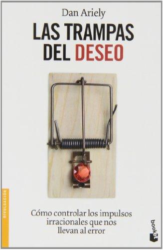 Las trampas del deseo: Cómo controlar los impulsos irracionales que nos llevan al error (Divulgación) por Dan Ariely