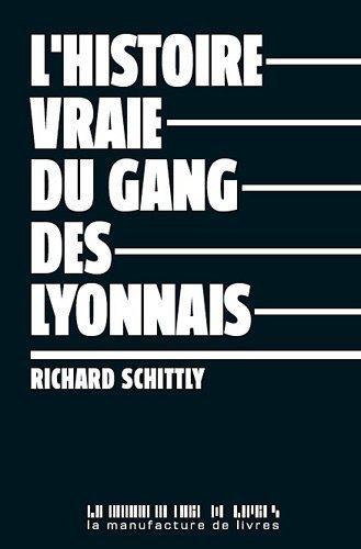 L'histoire vraie du gang des Lyonnais de Schittly. Richard (2011) Broch