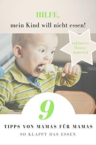 Kinder & Essen: Hilfe, mein Kind will nicht essen! 9 Tipps von Mamas für Mamas - so klappt das Essen: Erziehen und motivieren Sie Ihr Kind zum Essen - Guten Appetit!