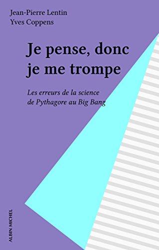 Je pense, donc je me trompe: Les erreurs de la science de Pythagore au Big Bang