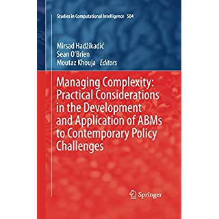 Managing Complexity: Practical Considerations in the Development and Application of ABMs to Contemporary Policy Challenges (Studies in Computational Intelligence)