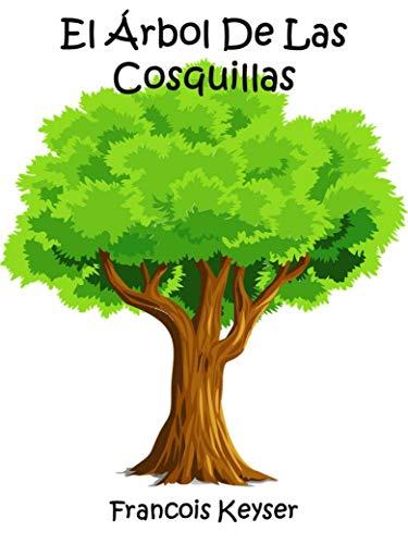 El Árbol De Las Cosquillas: La magia está en todas partes. Solo buscala... (Spanish Edition)