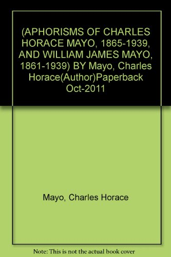 (APHORISMS OF CHARLES HORACE MAYO, 1865-1939, AND WILLIAM JAMES MAYO, 1861-1939) BY Mayo, Charles Horace(Author)Paperback Oct-2011