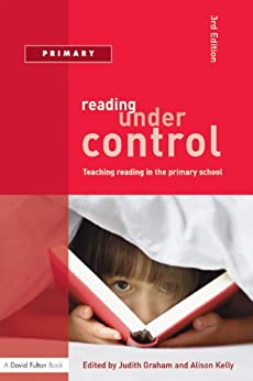 Reading Under Control: Teaching Reading in the Primary School (David Fulton Books) by [Graham, Judith, Kelly, Alison]