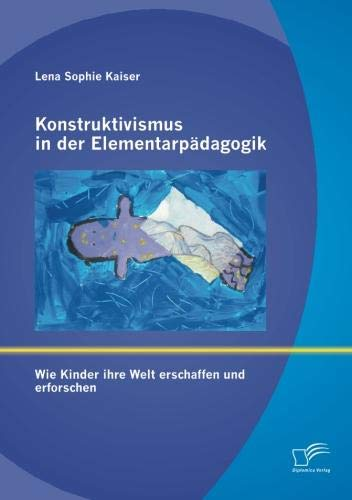 Konstruktivismus in der Elementarpädagogik: Wie Kinder ihre Welt erschaffen und erforschen